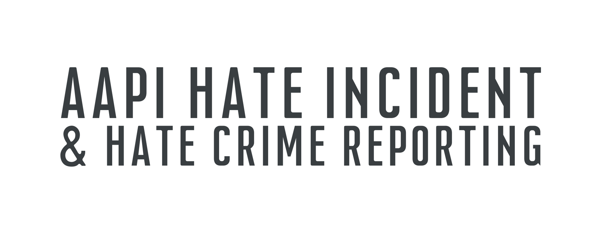 AAPI Hate Incident and Hate Crime Reporting